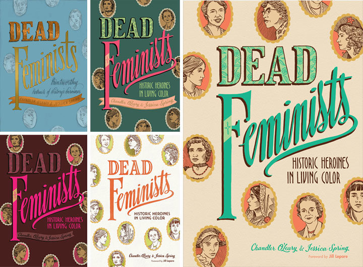 "Book cover process sketches for ""Dead Feminists: Historic Heroines in Living Color"" by Chandler O'Leary and Jessica Spring"